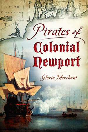 Pirates of Colonial Newport, by Gloria Merchant