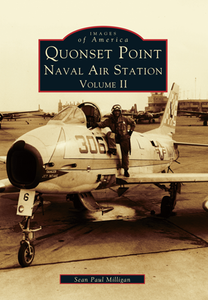 Quonset Point, Naval Air Station: Volume II, by Sean Paul Milligan
