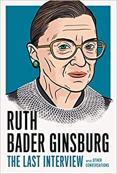 Ruth Bader Ginsburg: The Last Interview: And Other Conversations (Last Interview Series)