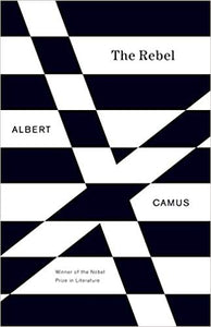 Rebel: An Essay on Man in Revolt, by Albert Camus