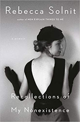 Recollections of My Nonexistence, by Rebecca Solnit