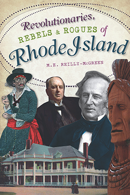 Revolutionaries, Rebels and Rogues of Rhode Island, by M.E. Reilly-McGreen