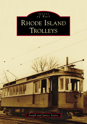 Rhode Island Trolleys, by Joseph and Janice Soares