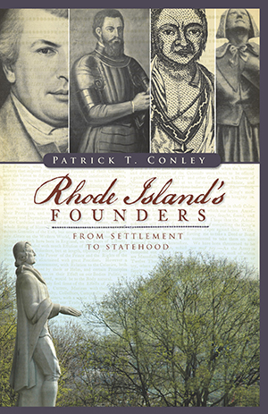 Rhode Island's Founders: From Settlement to Statehood, by Patrick T. Conley
