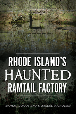 Rhode Island's Haunted Ramtail Factory, by Thomas D'Agostino & Arlene Nicholson