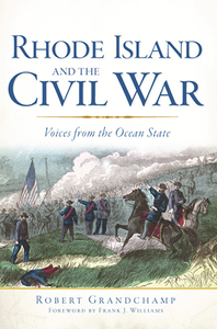Rhode Island and the Civil War: Voices From the Ocean State, by Robert Grandchamp