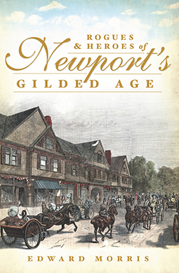 Rogues and Heroes of Newport's Gilded Age, by Edward Morris