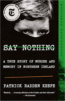 Say Nothing: A True Story of Murder and Memory in Northern Ireland, by Patrick Radden Keefe