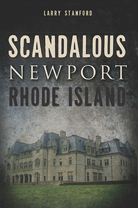 Scandalous Newport, Rhode Island, by Larry Stanford