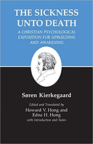 Sickness Unto Death: A Christian Psychological Exposition For Upbuilding And Awakening (Kierkegaard