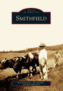Smithfield, by Ken Brown Sr., Jim Ignasher and Bill Pilkington