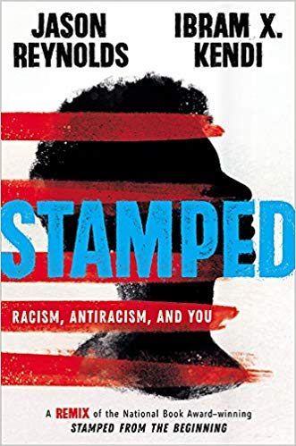 Stamped: Racism, Antiracism, and You: A Remix of the National Book Award-winning Stamped from the Beginning, by Jason Reynolds & Ibram X. Kendi