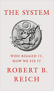 System: Who Rigged It, How We Fix It by, Robert B. Reich
