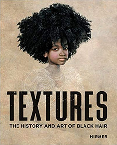 PREORDER- Textures: The History and Art of Black Hair (12/15/2020)