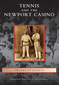Tennis and the Newport Casino, by International Tennis Hall of Fame & Museum