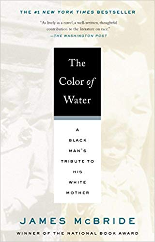 The Color of Water: A Black Man's Tribute to His White Mother, by James McBride