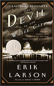 The Devil in the White City: Murder, Magic, and Madness at the Fair That Changed America, by Erik Larson