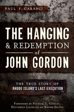 The Hanging and Redemption of John Gordon: The True Story of Rhode Island's Last Execution, by John F. Caranci
