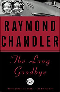 The Long Goodbye, by Raymond Chandler