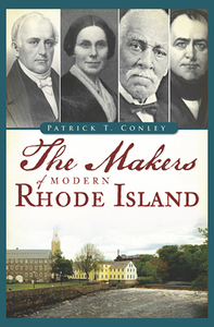 The Makers of Modern Rhode Island, by Patrick T. Conley