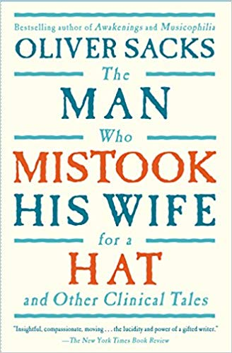 The Man Who Mistook His Wife For A Hat: And Other Clinical Tales, by Oliver Sacks