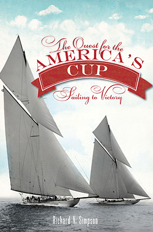 The Quest for the America's Cup: Sailing to Victory, by Richard V. Simpson