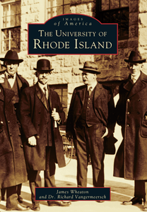 The University of Rhode Island, by James Wheaton and Dr. Richard Vangermeersch