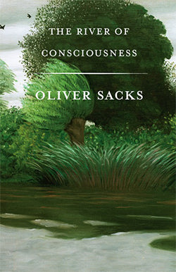 The River of Consciousness, by Oliver Sacks (ESSAYS, COMMENTARY, SCIENCE)