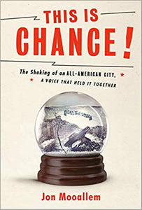This Is Chance!: The Shaking of an All-American City, A Voice That Held It Together, by Jon Mooallem