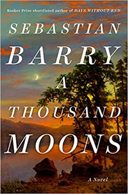 A Thousand Moons, by Sebastian Barry