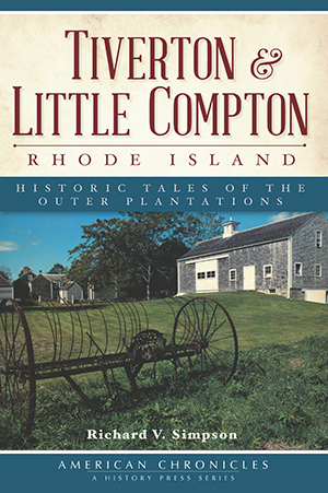 Tiverton and Little Compton, Rhode Island: Historic Tales of the Outer Plantations, by Richard V. Simpson