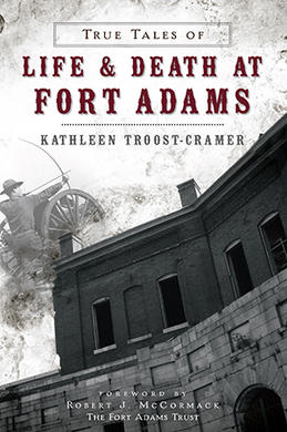 True Tales of Life & Death at Fort Adams, by Kathleen Troost-Cramer