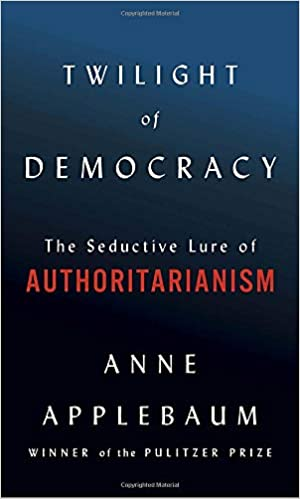 Twilight of Democracy: The Seductive Lure of Authoritarianism