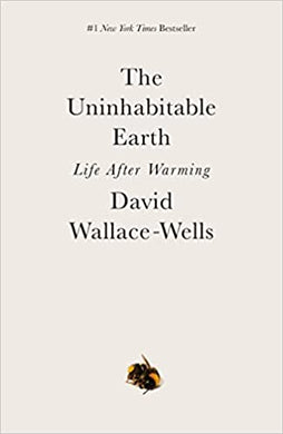 Uninhabitable Earth: Life After Warming, by David Wallace-Wells
