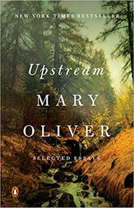 Upstream: Selected Essays, by Mary Oliver