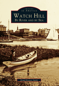 Watch Hill: By River and By Sea, by Brigid Rooney Smith