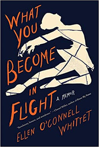 What You Become in Flight: A Memoir Paperback, by Ellen O'Connell Whittet