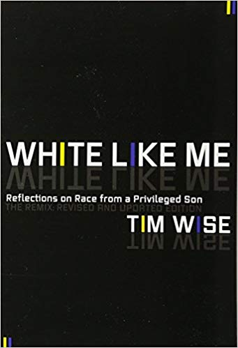White Like Me: Reflections on Race from a Privileged Son, by Tim Wise