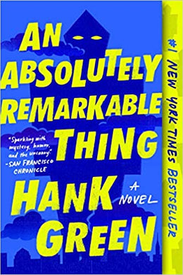 An Absolutely Remarkable Thing Book 1, by Hank Green