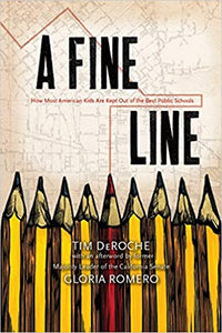 A Fine Line: How Most American Kids Are Kept Out of the Best Public Schools, by Tim DeRoche