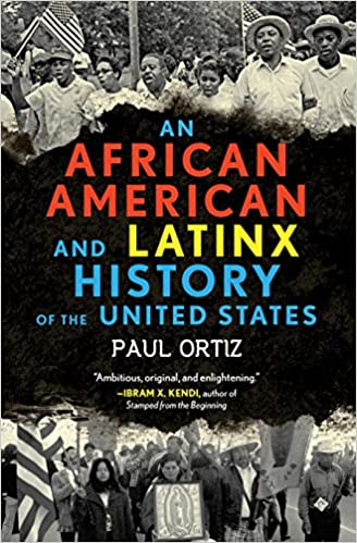 An African American and Latinx History of the United States, by Paul Ortiz