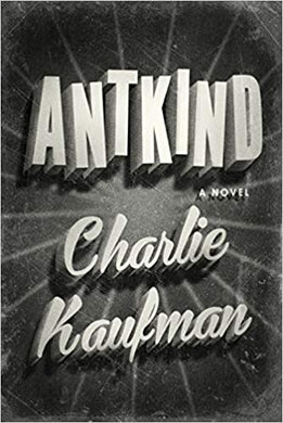Antkind by, Charlie Kaufman