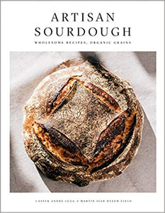 Artisan Sourdough: Wholesome Recipes, Organic Grains, by Casper Andre Lugg & Martin Ivar Hveem Field