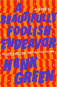 A Beautifully Foolish Endeavor Book 2, by Hank Green
