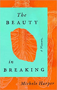 The Beauty in Breaking: A Memoir, by Michele Harper