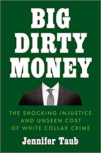 Big Dirty Money: The Shocking Injustice and Unseen Cost of White Collar Crime