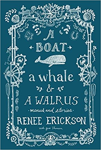 A Boat, a Whale & a Walrus: Menus and Stories, by Renee Erickson