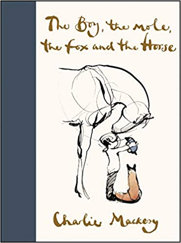 The Boy, the Mole, the Fox, and the Horse, by Charlie Mackesy