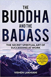 The Buddha and the Badass: The Secret Spiritual Art of Succeeding at Work, by Vishen Lakhiani