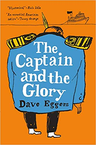 The Captain and the Glory: An Entertainment, by Dave Eggers